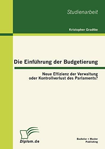 9783863413194: Die Einführung der Budgetierung: Neue Effizienz der Verwaltung oder Kontrollverlust des Parlaments? (German Edition)