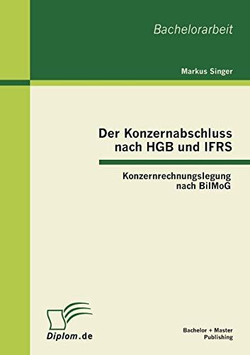 9783863413255: Der Konzernabschluss nach HGB und IFRS: Konzernrechnungslegung nach BilMoG