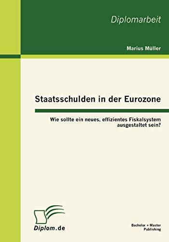 9783863413392: Staatsschulden in der Eurozone: Wie sollte ein neues, effizientes Fiskalsystem ausgestaltet sein?
