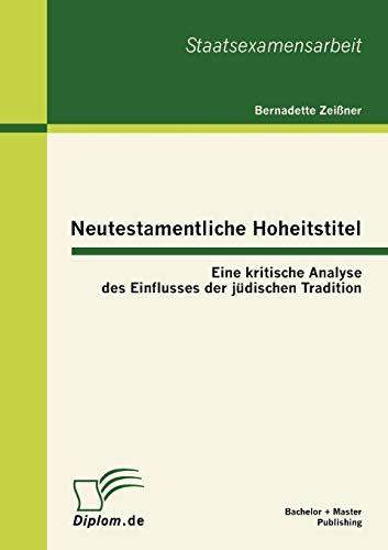 9783863413521: Neutestamentliche Hoheitstitel: Eine kritische Analyse des Einflusses der jüdischen Tradition (German Edition)
