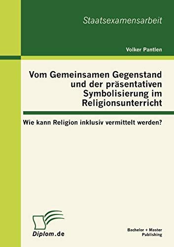 9783863413880: Vom Gemeinsamen Gegenstand und der präsentativen Symbolisierung im Religionsunterricht: Wie kann Religion inklusiv vermittelt werden?