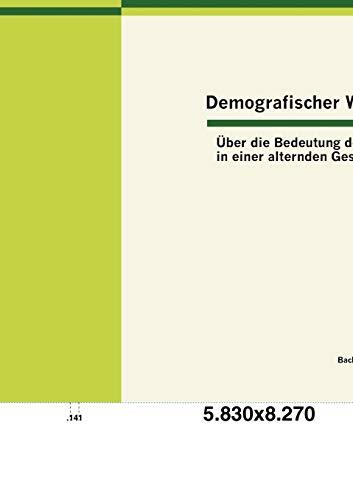 Demografischer Wandel: Ber Die Bedeutung Des Alters in Einer Alternden Gesellschaft: Sarah Wolke