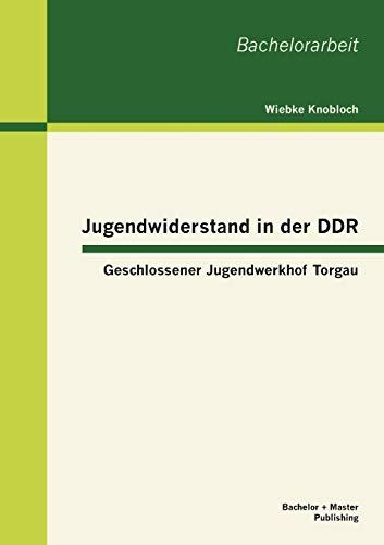 9783863414054: Jugendwiderstand in der DDR: Geschlossener Jugendwerkhof Torgau