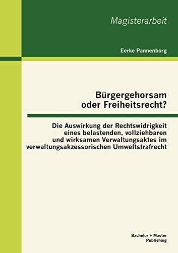 B Rgergehorsam Oder Freiheitsrecht?: Die Auswirkung Der Rechtswidrigkeit Eines Belastenden, ...