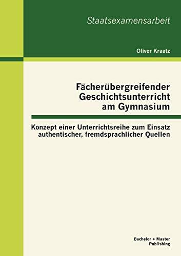 F Cher Bergreifender Geschichtsunterricht Am Gymnasium: Konzept Einer Unterrichtsreihe Zum Einsatz ...