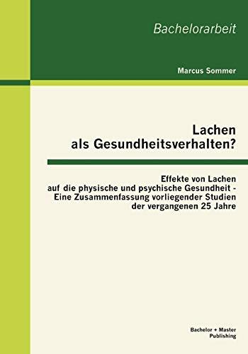 Lachen ALS Gesundheitsverhalten?: Effekte Von Lachen Auf Die Physische Und Psychische Gesundheit - ...