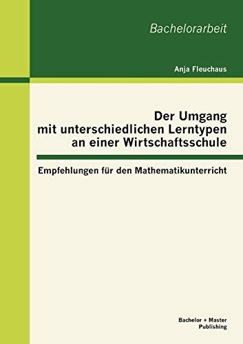 9783863414559: Der Umgang mit unterschiedlichen Lerntypen an einer Wirtschaftsschule: Empfehlungen für den Mathematikunterricht