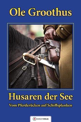 9783863460136: Husaren der See: Band 1 - Vom Pferderücken auf Schiffsplanken