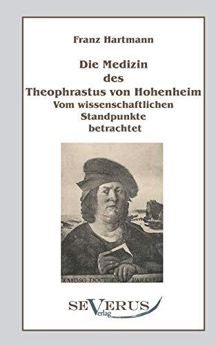 9783863470074: Die Medizin Des Theophrastus Paracelsus Von Hohenheim