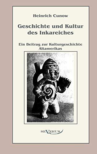 9783863470661: Geschichte und Kultur des Inkareiches: Ein Beitrag zur Kulturgeschichte Altamerikas (German Edition)