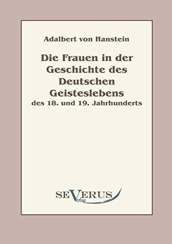 9783863470685: Die Frauen in der Geschichte des Deutschen Geisteslebens des 18. und 19. Jahrhunderts: Aus Fraktur �bertragen