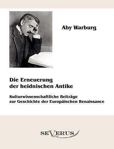 9783863471705: Die Erneuerung der heidnischen Antike - Kulturwissenschaftliche Beiträge zur Geschichte der Europäischen Renaissance