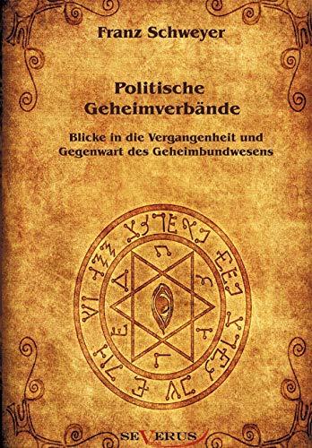 Politische Geheimverb Nde - Freimaurer, Illuminaten, Rosenkreuzer U.A.: Franz Schweyer