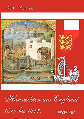 Hanseakten aus England. 1275 bis 1412.: Karl Kunze