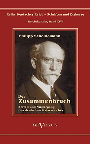 9783863472191: Philipp Scheidemann - Der Zusammenbruch. Zerfall und Niedergang des deutschen Kaiserreiches