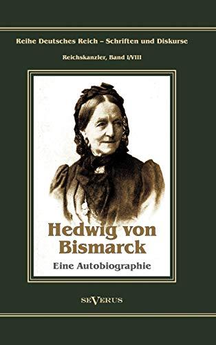 Otto Fürst von Bismarck - Hedwig von Bismarck, die Cousine. Eine Autobiographie (German ...