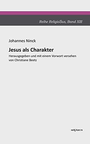 9783863472436: Jesus als Charakter. Eine psychologische Untersuchung seiner Persönlichkeit: Aus Fraktur übertragen und sorgsam Korrektur gelesen. Herausgegeben und ... von Christiane Beetz (German Edition)