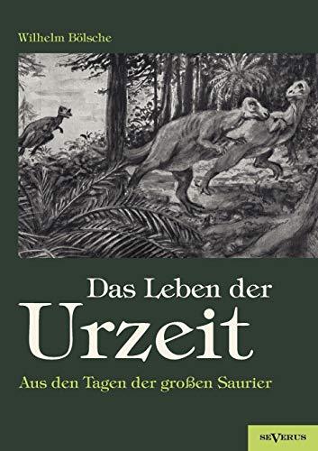 Das Leben Der Urzeit. Aus Den Tagen Der Gro En Saurier: Wilhelm Bolsche