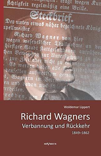 Richard Wagners Verbannung und Rückkehr 1849-1862: Woldemar Lippert