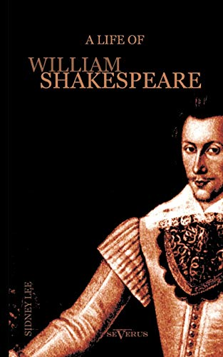 A Life of William Shakespeare. Biography: With: Sidney Lee