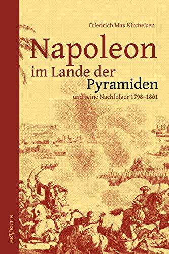 Napoleon Im Lande Der Pyramiden Und Seine Nachfolger 1798-1801: Friedrich Max Kircheisen