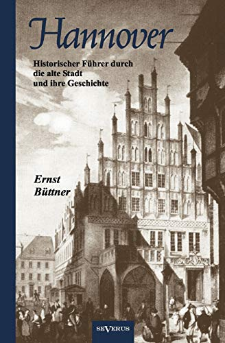 9783863473372: Hannover - Die Hauptstadt Niedersachsens. Historischer F�hrer durch die alte Stadt und ihre Geschichte