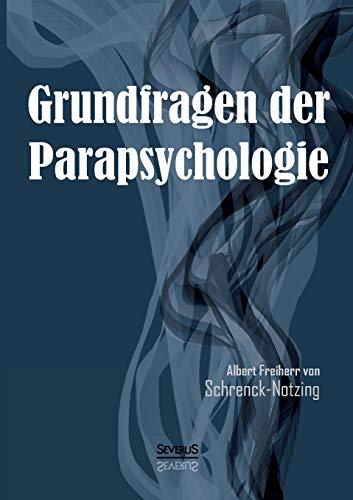 Grundfragen Der Parapsychologie: Albert Freiherr Von Schrenck-Notzing
