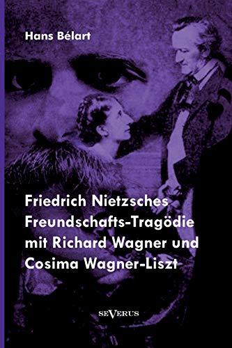Friedrich Nietzsches Freundschafts-Trag die Mit Richard Wagner Und Cosima Wagner-Liszt (Paperback):...