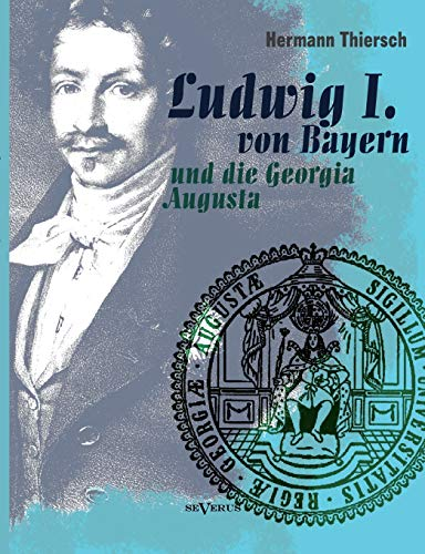 9783863474881: Ludwig I Von Bayern Und Die Georgia Augusta