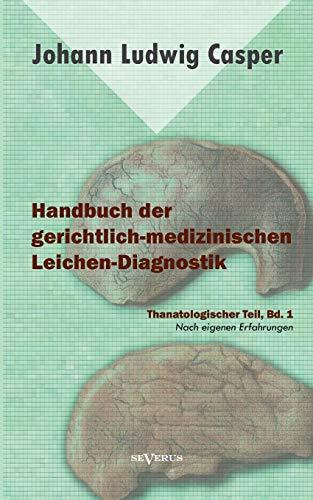 Handbuch der gerichtlich-medizinischen Leichen-Diagnostik: Thanatologischer Teil, Bd. 1 (German ...