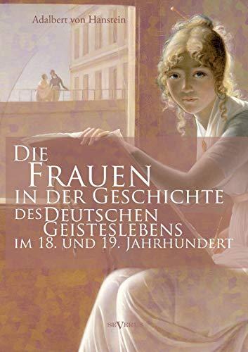9783863475505: Die Frauen in der Geschichte des deutschen Geisteslebens des 18. und 19. Jahrhunderts