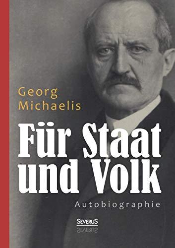 Für Staat und Volk. Autobiographie: Georg Michaelis