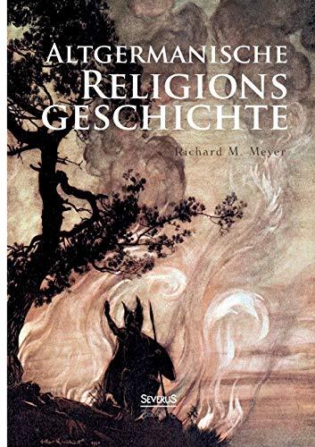 Altgermanische Religionsgeschichte: Richard M. Meyer