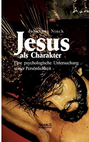 9783863476410: Jesus als Charakter. Eine psychologische Untersuchung seiner Persönlichkeit (German Edition)