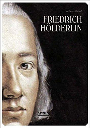 Friedrich Hölderlin. Eine Biographie: Wilhelm Michel