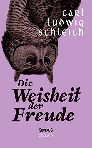 Die Weisheit Der Freude: Carl Ludwig Schleich