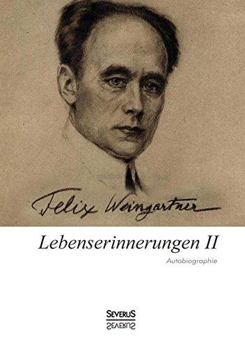 Lebenserinnerungen II. Autobiographie: Felix Weingartner