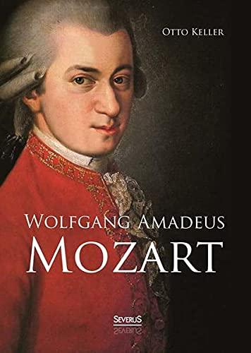 Wolfgang Amadeus Mozart. Biographie: Otto Keller