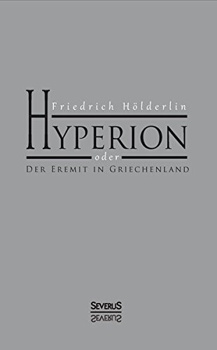 Hyperion oder Der Eremit in Griechenland: HÃ-LDERLIN FRIEDRICH