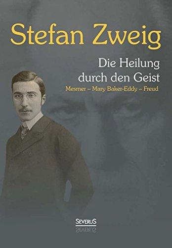 9783863479701: Die Heilung durch den Geist: Franz Anton Mesmer, Mary Baker-Eddy, Sigmund Freud
