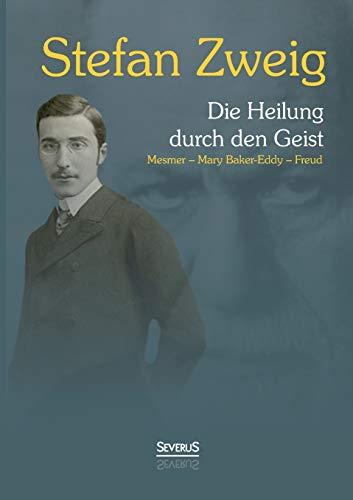 Die Heilung durch den Geist: Franz Anton: Stefan Zweig