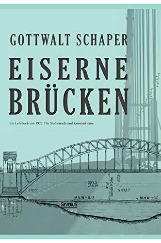 Eiserne Brücken: Ein Lehrbuch von 1922. Für Studierende und Konstrukteure: Gottwalt ...