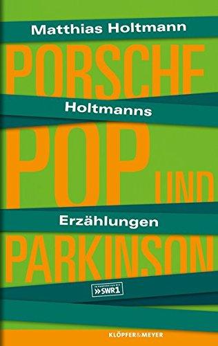 9783863510657: Holtmanns Erzählungen: Porsche, Pop und Parkinson
