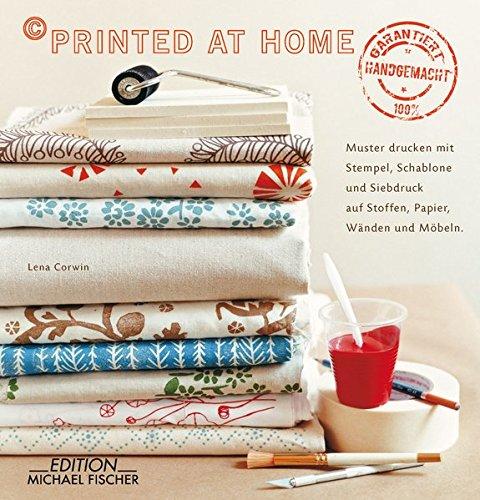 9783863551025: Printed at home: Dekorative Muster mit Stempel, Schablone und im Siebdruck Auf Stoffen, Papier, Wänden und Möbeln