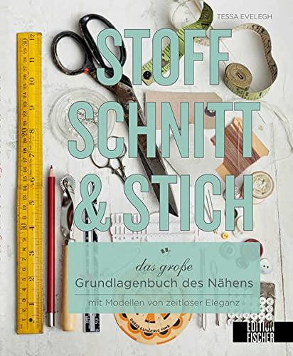 9783863551797: Stoff, Schnitt & Stich: Das große Grundlagenbuch des Nähens mit Modellen von zeitloser Eleganz