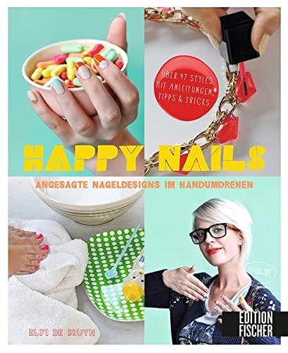 9783863552138: Happy Nails: Angesagte Nageldesigns im Handumdrehen - �ber 47 Styles mit Anleitungen, Tipps & Tricks