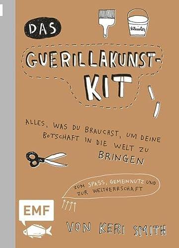 9783863554286: Das Guerillakunst-Kit: Alles, was du brauchst, um deine Botschaft in die Welt zu bringen zum Spaß, Gemeinnutz und zur Weltherrschaft