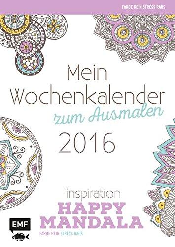 9783863554422: Inspiration Happy Mandala 2016: Mein Wochenkalender zum Ausmalen. Farbe rein - Stress raus