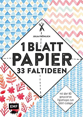 1 Blatt Papier - 33 Faltideen: Mit: Fröhlich, Julia