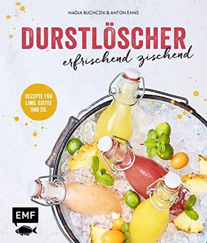 Durstlöscher - erfrischend zischend: Rezepte für Limo,: Enns, Anton